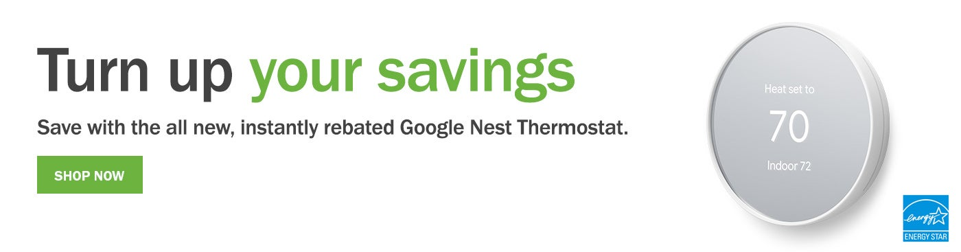 Turn up your savings. Save with the all new, instantly rebated Google Nest Thermostat. Shop now.